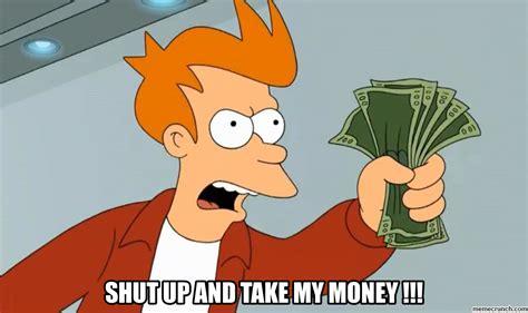 Take My Money Meme - shut up and take my money