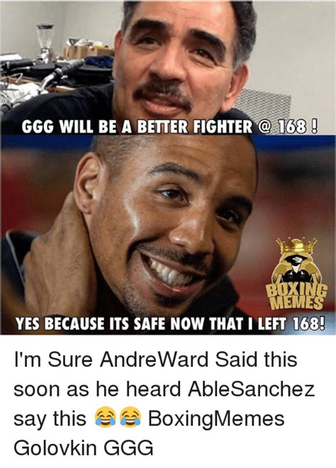 Ggg Meme - ggg will be a better fighter 168 meme yes because its safe now that i left 168 i m sure