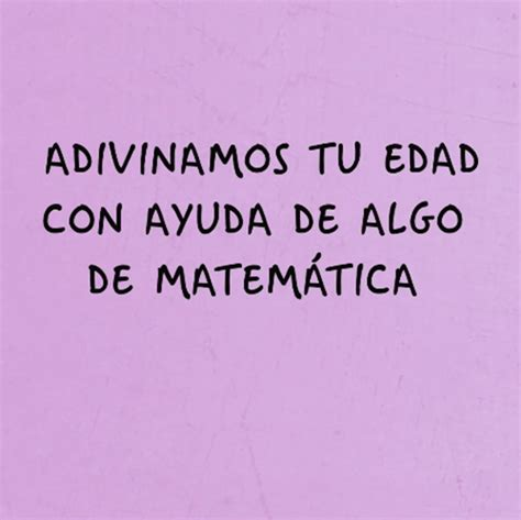 Fórmula Para Adivinar Tu Edad Con Ayuda De Las Matemáti