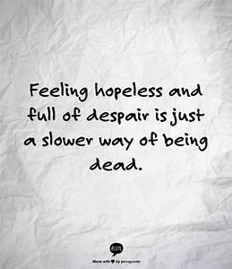 Best 25+ Feelin... Helpless Hopeless Quotes