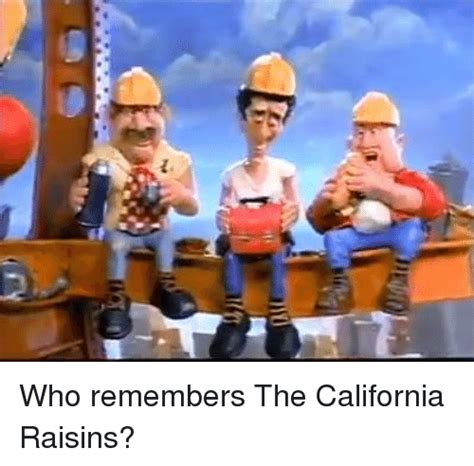 Raisins Meme - z who remembers the california raisins meme on sizzle