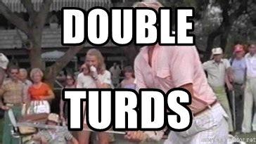 Double Picture Meme Generator - double turds caddyshack meme generator