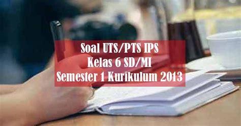 Kunci jawaban soal ulangan akhir semester 2 bahasa jawa kelas 1 sd. Soal UTS/PTS IPS Kelas 6 SD/MI Semester 1 Kurikulum 2013 ...
