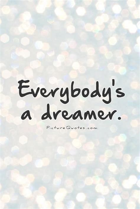 everybodys  dreamer picture quotes