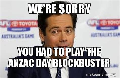 We Re Sorry Meme - we re sorry you had to play the anzac day blockbuster make a meme