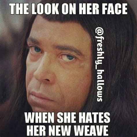 Weave Memes - weave funny hair quotes quotesgram