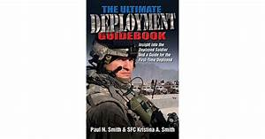 The Ultimate Deployment Guidebook  Insight Into The Deployed Soldier And A Guide For The First