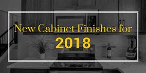 cabinet finishes new for 2018 superior cabinets With kitchen cabinet trends 2018 combined with dev stickers