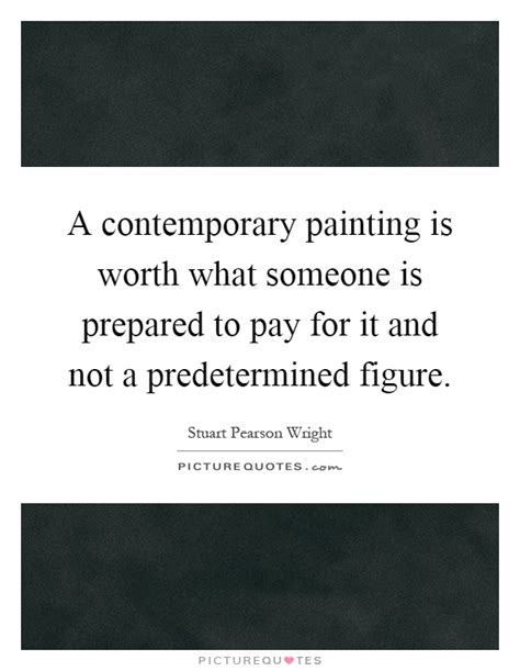 a contemporary painting is worth what someone is prepared