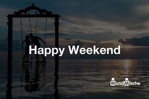 Happy Weekend De : happy weekend bedeutung und definition mundmische de ~ Eleganceandgraceweddings.com Haus und Dekorationen