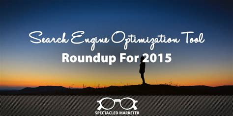 search engine optimisation tool search engine optimization tool roundup for 2015spectacled