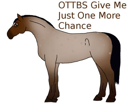 Ottbs Give Me Just One More Chance By Baylili00 On Deviantart