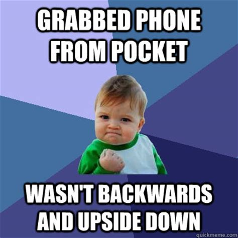 Kid On Phone Meme - grabbed phone from pocket wasn t backwards and upside down success kid quickmeme