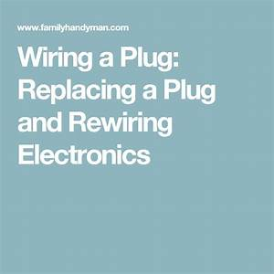 Wiring A Plug  Replacing A Plug And Rewiring Electronics
