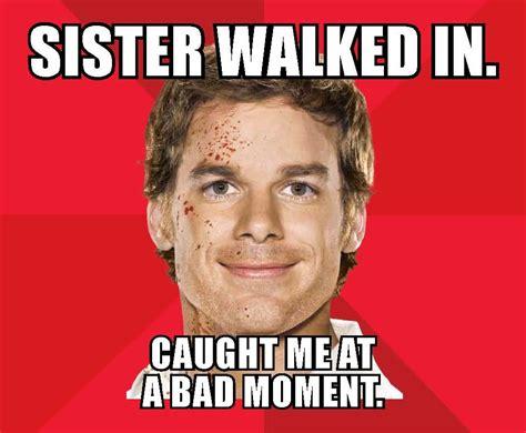 Dexter Memes - tv hilarious fan made quot dexter quot memes litter san diego comic con bloody disgusting