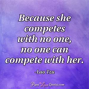 Because she com... Compete Love Quotes