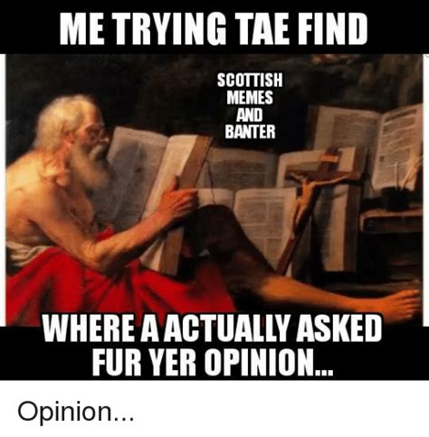 Where To Find Memes - me trying tae find scottish memes and banter where a