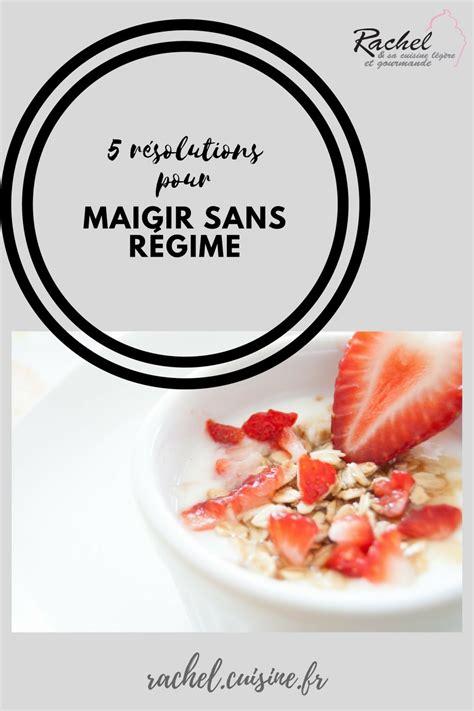 cuisine pour regime 5 résolutions pour maigrir sans régime et sa