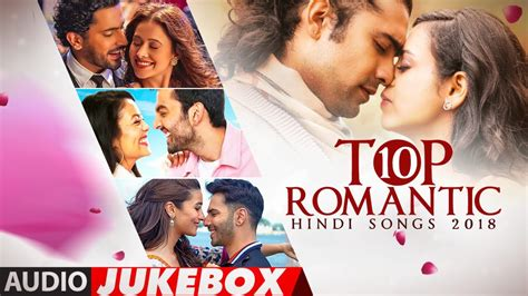 Top 10 Romantic Hindi Songs 2018
