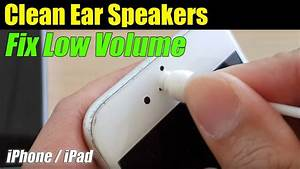 Iphone  How To Clean Iphone Ear Speakers    Fix Low Volume