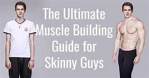 The Ultimate Muscle Building Guide For Skinny Guys