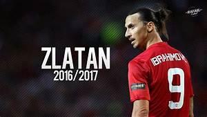 Zlatan Ibrahimovic The New Beginning 20162017 HD YouTube