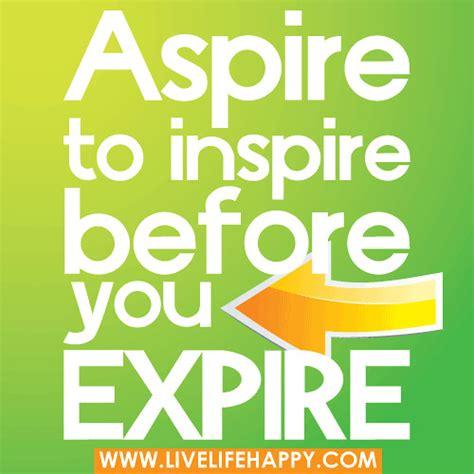 aspire  inspire  life happy