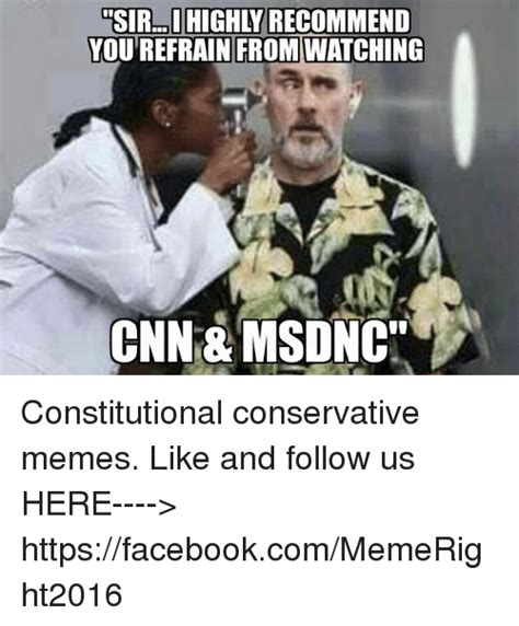 Conservative Memes - siral highly recommend you refrain from watching cnn mson
