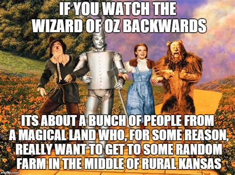 Wizard Of Oz Memes - if you watch the wizard of oz backwards imgflip