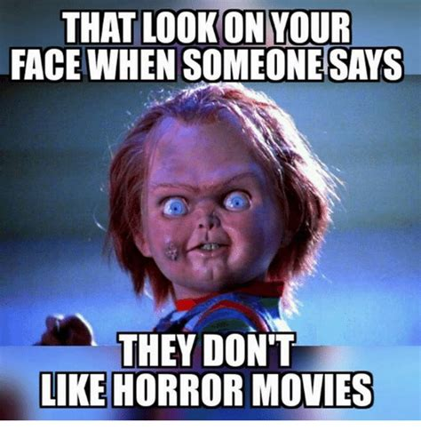Meme Video Clips - that lookonyour face when someone says they dont like horror movies meme on me me