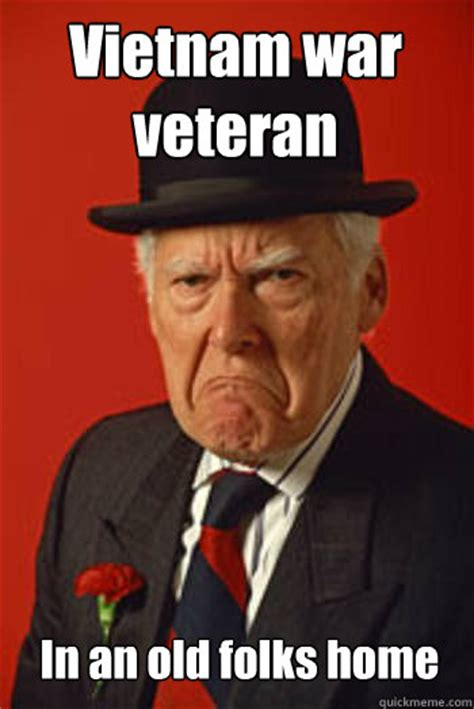 Veteran Meme - vietnam war veteran in an old folks home pissed old guy quickmeme