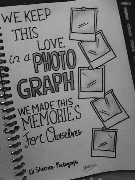 ed sheeran photograph lyrics tumblr lyric drawings