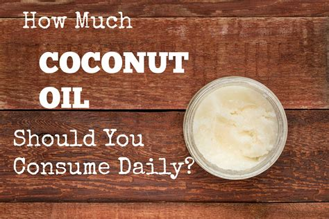 How Much Coconut Oil Should You Consume Daily?  Circle Of