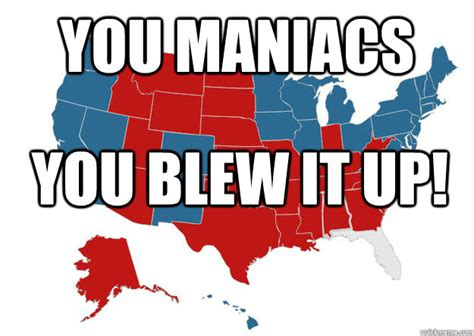 You Blew It Meme - you maniacs you blew it up florida wtf quickmeme