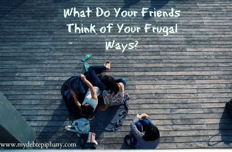 pininterest frugal friendship what do friends think of your frugal ways my debt epiphany