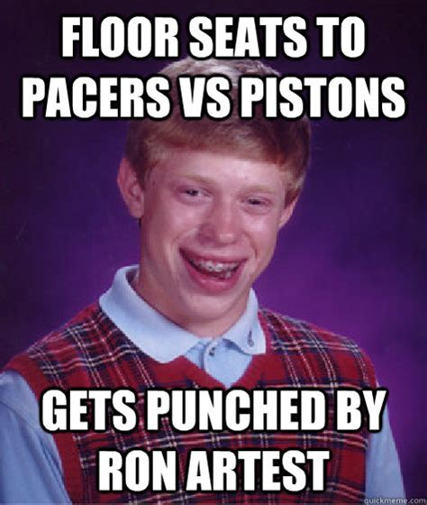 Ron Artest Meme - floor seats to pacers vs pistons gets punched by ron artest bad luck brian quickmeme