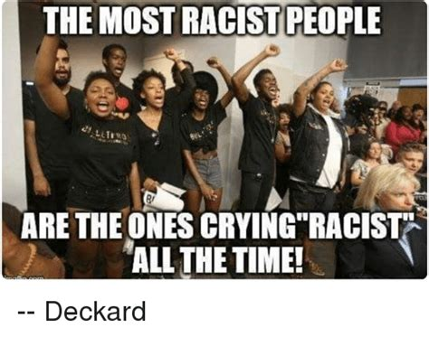 Most Racist Memes - the most racist people are the ones crying racist all the time deckard crying meme on sizzle