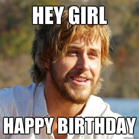 Girl Birthday Meme - happy birthday hey girl meme
