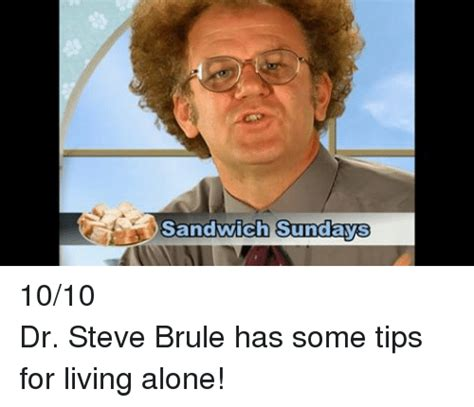 Dr Steve Brule Meme - sundays sanawicn una avs 1010dr steve brule has some tips for living alone live meme on sizzle