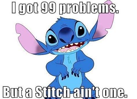 Stitch Hi Meme - 99 problems faith trust and pixie dust pinterest 99 problems stitches and meme