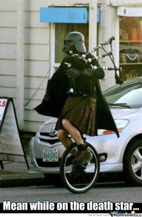 Unicycle Meme - some days you just got to dress like darth vader wer a kilt and ride a unicycle while playing