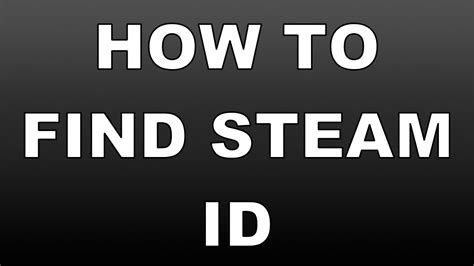 How To Find Your Steam Id 2016  Find Your Steam Id