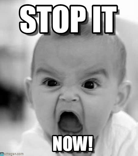 Stop It You Meme - stop it angry baby meme on memegen