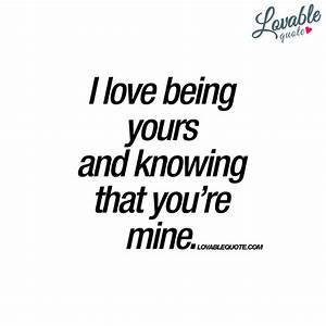 I love being yours and knowing that you're mine | Romantic ...