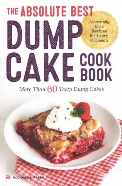 dump cake recipe book the absolute best dump cake cookbook more than 60 tasty dump cakes paperback cakes berries