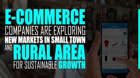 E-Commerce Companies Are Exploring New Markets in Small ...