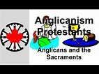 Anglicanism for Protestants: Anglicans and the Sacraments ...