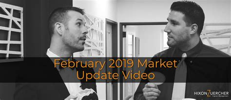 February 2019 Market Update Video