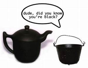 POT KETTLE BLAC... Pot Kettle Quotes