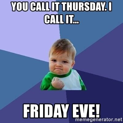 Eve Memes - you call it thursday i call it friday eve success kid meme generator